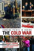 Turning Points in Ending the Cold War ebook by Kiron K. Skinner