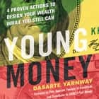 Young Money - 4 Proven Actions to Design Your Wealth While You Still Can e-bog by Dasarte Yarnway