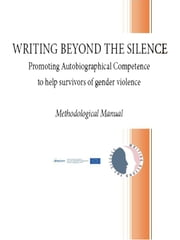 Writing Beyond the Silence ebook by Libera Università dell'Autobiografia