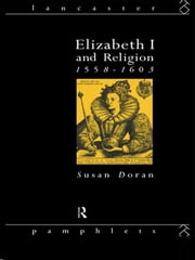 Elizabeth I and Religion 1558-1603 ebook by Susan Doran