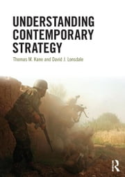 Understanding Contemporary Strategy ebook by Thomas M. Kane,David J. Lonsdale
