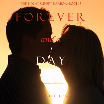 Forever and a Day (The Inn at Sunset Harbor—Book 5) audiobook by Sophie Love