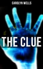 The Clue - A Detective Fleming Stone Murder Mystery ebook by Carolyn Wells