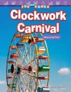 Fun and Games: Clockwork Carnival Measuring Time ebook by Wendy Conklin