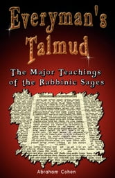 Everyman's Talmud: The Major Teachings of the Rabbinic Sages ebook by Cohen, Abraham