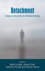 Detachment - Essays on the limits of relational thinking ebook by Matei Candea,Catherine Trundle,Jo Cook,Thomas Yarrow
