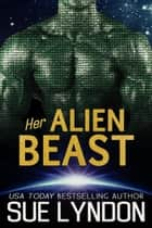 Her Alien Beast ebook by Sue Lyndon