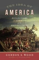 The Idea of America ebook by Gordon S. Wood