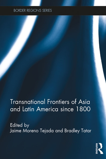 Transnational Frontiers of Asia and Latin America since 1800 ebook by