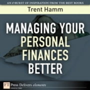 Managing Your Personal Finances Better ebook by Trent A. Hamm