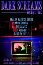 Dark Screams: Volume Five ebook by Brian James Freeman, Richard Chizmar, J. Kenner,...