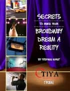 Secrets To Make Your Broadway Dream A Reality: TRAIN ebook by Stephen Horst