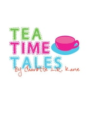 Tea Time Tales ebook by Charlotte L. R. Kane