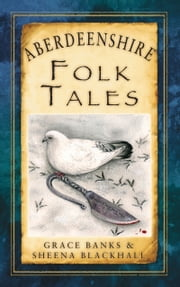 Aberdeenshire Folk Tales ebook by Grace Banks,Sheena Blackhall