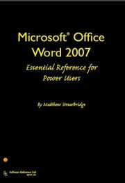 Microsoft Office Word 2007 Essential Reference for Power Users ebook by Strawbridge, Matthew