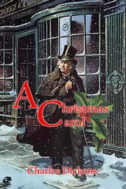 A Christmas Carol in Prose: Being a Ghost Story of Christmas ebook by Charles Dickens