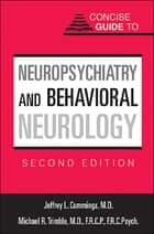 Concise Guide to Neuropsychiatry and Behavioral Neurology ebook by Jeffrey L. Cummings, Michael R. Trimble