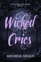 Wicked Cries eBook by Michelle Areaux