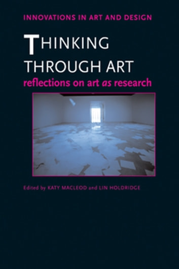 Thinking Through Art - Reflections on Art as Research ebook by
