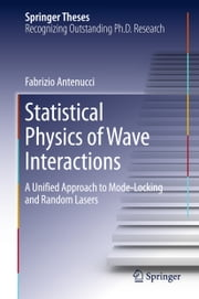 Statistical Physics of Wave Interactions - A Unified Approach to Mode-Locking and Random Lasers ebook by Fabrizio Antenucci