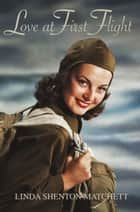 Love at First Flight - A Christian WWII Romance ebook by