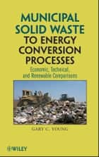 Municipal Solid Waste to Energy Conversion Processes ebook by Gary C. Young