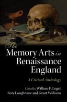 The Memory Arts in Renaissance England ebook by William E. Engel,Rory Loughnane,Grant Williams
