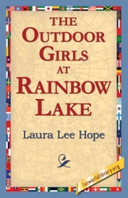 The Outdoor Girls at Rainbow Lake ebook by Hope, Laura Lee