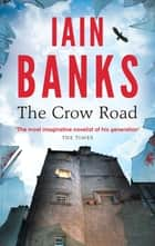 The Crow Road - 'One of the best opening lines of any novel' (Guardian) ebook by Iain Banks