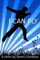 I Can Fly ebook by Sherri Cornelius