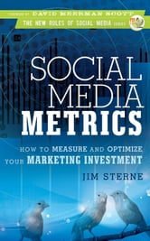 Social Media Metrics - How to Measure and Optimize Your Marketing Investment ebook by Jim Sterne