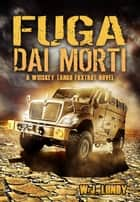 Fuga dai Morti (Whisky Tango Foxtrot - Vol. 1) ebook by WJ LUNDY