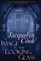 Image In The Looking Glass ebook by Jacquelyn Cook