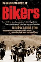 The Mammoth Book of Bikers - Over 40 first-hand accounts of riding high, living free, with the world's outlaw motorcycle gangs ebook by