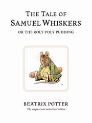 The Tale of Samuel Whiskers or the Roly-Poly Pudding ebook by Beatrix Potter