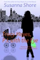 Tracy Hayes, P.I. with the Eye (P.I. Tracy Hayes 4) ebook by Susanna Shore