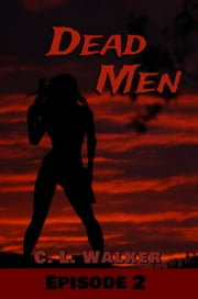 Dead Men: Episode 2 ebook by CL Walker