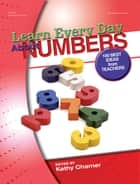 Learn Every Day About Numbers - 100 Best Ideas from Teachers ebook by Kathy Charner