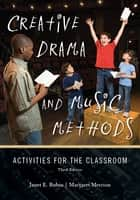 Creative Drama and Music Methods ebook by Janet E. Rubin,Margaret Merrion