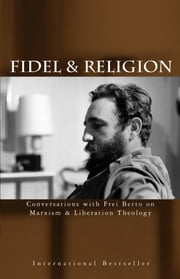 Fidel & Religion - Conversations with Frei Betto on Marxism & Liberation Theology ebook by Fidel Castro,Frei Betto,Armando Hart
