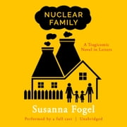 Nuclear Family - A Tragicomic Novel in Letters audiobook by Susanna Fogel