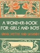 A Wonder-Book for Girls and Boys (Greek Myths and Legends) - The Gorgon's Head, The Golden Touch, The Paradise of Children, The Three Golden Apples, The Miraculous Pitcher, The Chimæra. ebook by Nathaniel Hawthorne, Walter Crane
