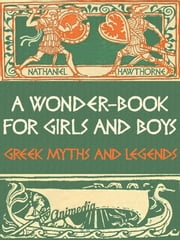 A Wonder-Book for Girls and Boys (Greek Myths and Legends) - The Gorgon's Head, The Golden Touch, The Paradise of Children, The Three Golden Apples, The Miraculous Pitcher, The Chimæra. ebook by Nathaniel Hawthorne,Walter Crane