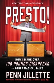 Presto! - How I Made Over 100 Pounds Disappear and Other Magical Tales ebook by Kobo.Web.Store.Products.Fields.ContributorFieldViewModel