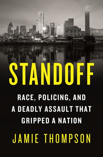 Standoff - Race, Policing, and a Deadly Assault That Gripped a Nation ebook by Jamie Thompson