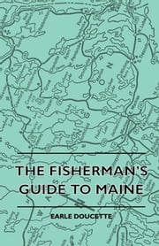The Fisherman's Guide To Maine ebook by Earle Doucette