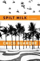 Spilt Milk ebook by Chico Buarque, Alison Entrekin