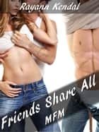 Friends Share All ebook by Rayann Kendal