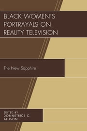 Black Women's Portrayals on Reality Television - The New Sapphire ebook by Donnetrice C. Allison, Antwanisha Alameen-Shavers, Allison M. Alford,...