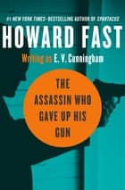 The Assassin Who Gave Up His Gun ebook by Howard Fast